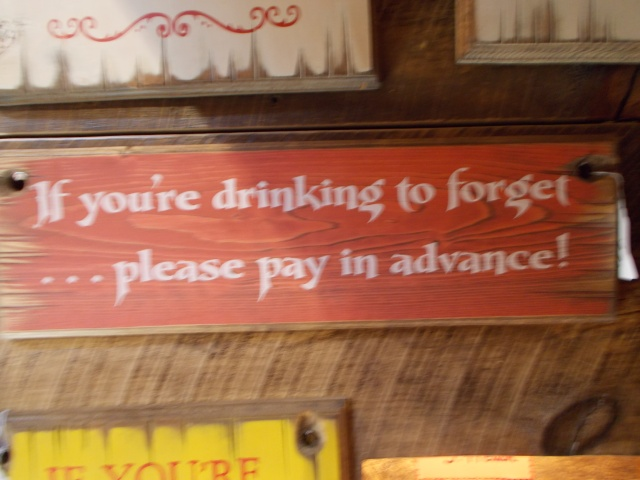 If you're drinking to forget...please pay in advance